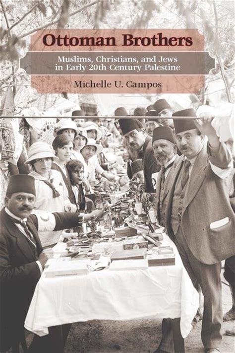 Jews Ottoman Empire Ottoman Brothers Muslims Christians And Jews In Early Twentieth Century Palestine