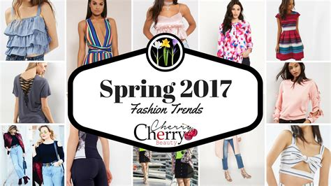 spring 2017 trends spring 2017 fashion trends cherrycherrybeauty