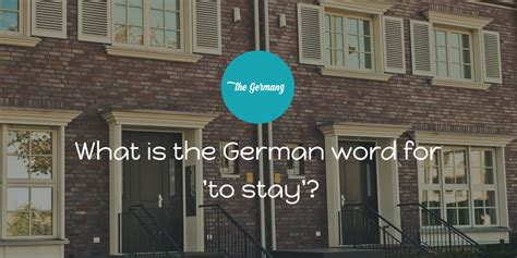 german word for what is the german word for to stay the germanz