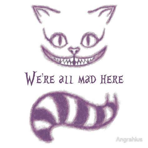 tattoo cat quotes best 25 cheshire cat tattoo ideas on pinterest cheshire