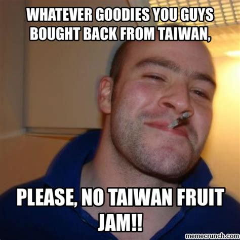 Guys Meme - whatever goodies you guys bought back from taiwan