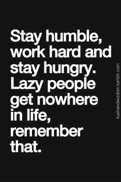stay humble quotes stay humble work favorite quotes stay