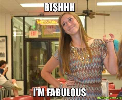 I Am Fabulous Meme - bishhh i m fabulous make a meme