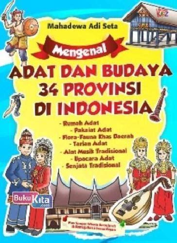 Buku The Idea Of Indonesia Sejarah Pemikiran Dan Gagasan bukukita mengenal adat dan budaya 34 propinsi di indonesia