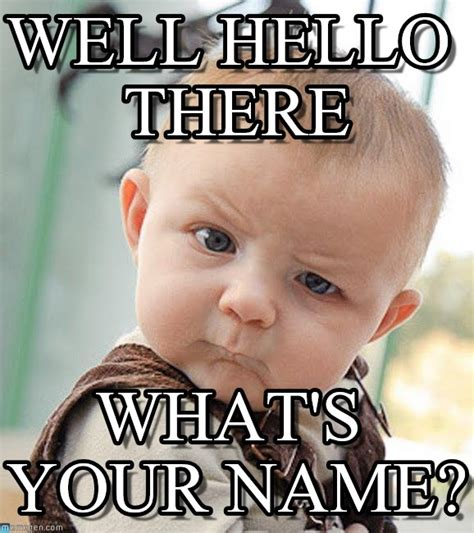 Well Hello There Meme - well hello there sceptical baby meme on memegen