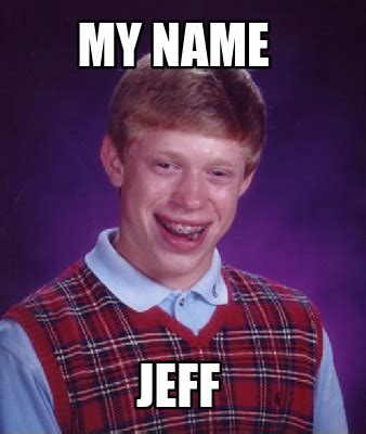 meme creator my name jeff meme generator at memecreator org