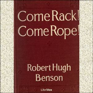 Come Rack Come Rope listen to come rack come rope by robert hugh benson at