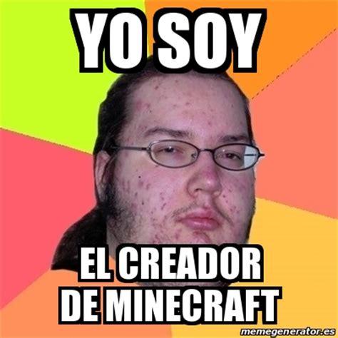 Creador Memes - meme friki yo soy el creador de minecraft 15166080