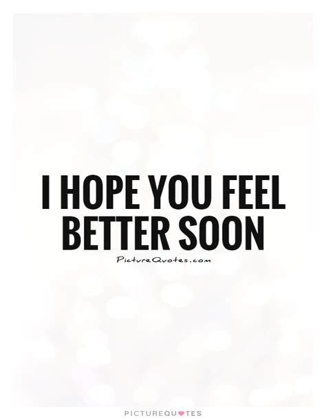 i feel better get well soon quotes sayings get well soon picture quotes