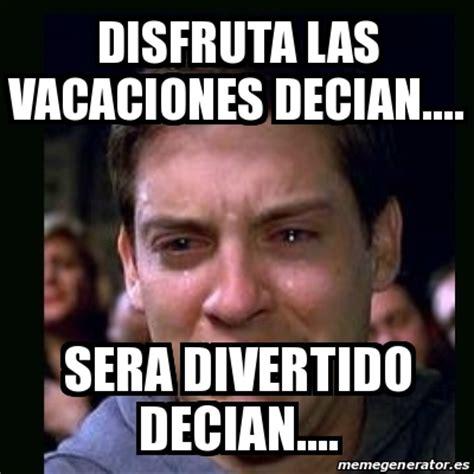 im genes memes vacaciones meme crying peter parker disfruta las vacaciones decian