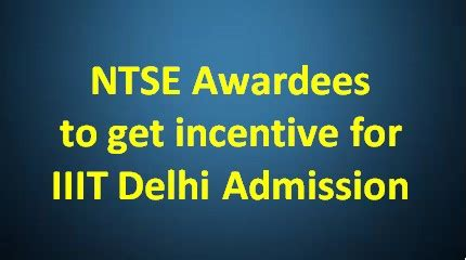 How To Get Admission In Delhi For Mba by Ntse Awardees To Get Incentive For Iiit Delhi Admission