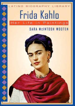 frida kahlo biography barnes and noble frida kahlo her life in paintings by sara mcintosh wooten