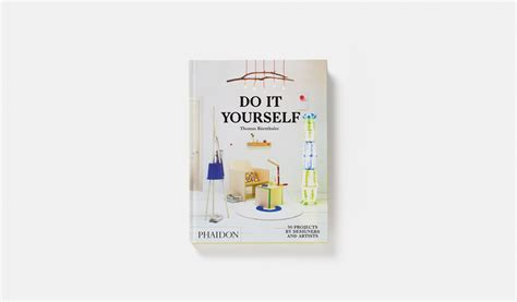 do it yourself do it yourself design phaidon store