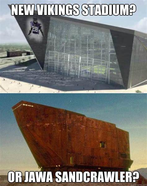 Meme Comic Jawa - new vikings stadium or jawa sandcrawler viking stadium
