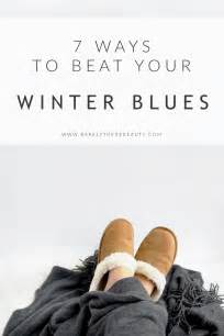 7 Ways To Eliminate Winter Blues by 7 Ways To Beat Your Winter Woes Barely There A