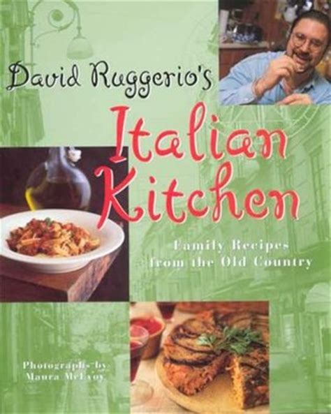 veneto recipes from an italian country kitchen books david ruggerio s italian kitchen family recipes from the