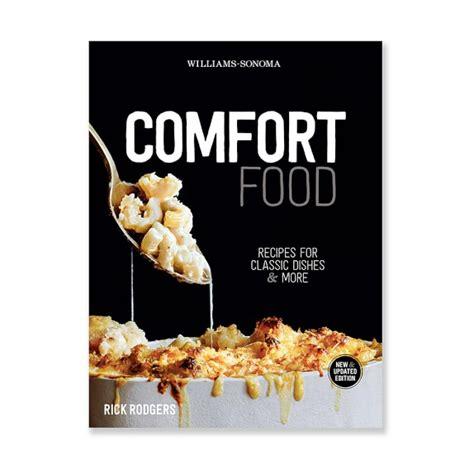 comfort food cookbook williams sonoma comfort food williams sonoma