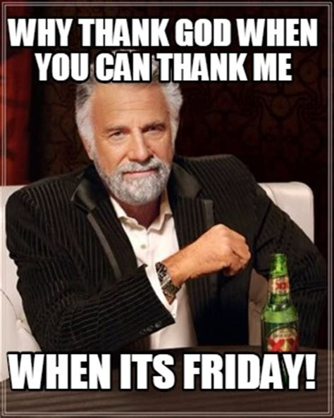 Thank God Its Friday Meme - meme creator why thank god when you can thank me when