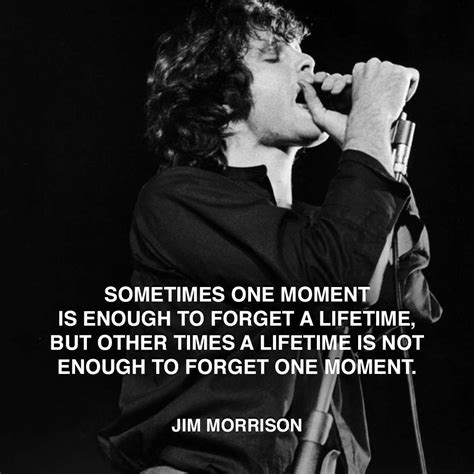 jim morrison quotes jim morrison forget moment words jim