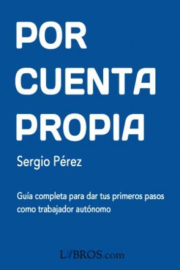 libro por cuenta propia por cuenta propia sergio p 233 rez editorial libros com