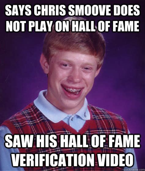 Meme Hall Of Fame - says chris smoove does not play on hall of fame saw his
