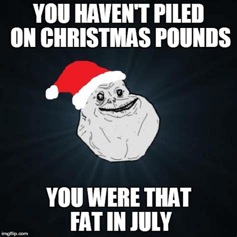 Christmas Day Meme - forever alone christmas meme imgflip