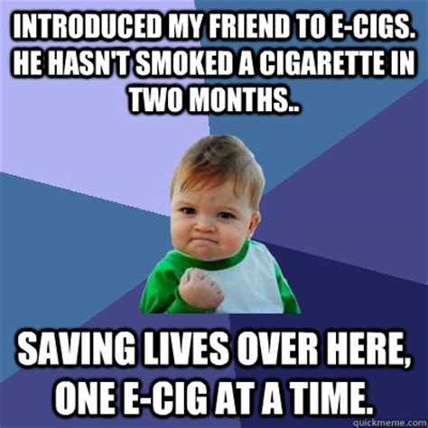 Cigarette Memes - introduced my friend to e cigs he hasn t smoked a