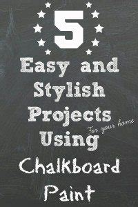 chalkboard paint easy to use 5 easy and stylish projects using chalkboard paint the