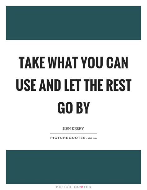 what can you take to go to the bathroom take what you can use and let the rest go by picture quotes