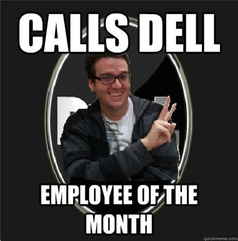 Employee Meme - calls dell employee of the month pogdog quickmeme