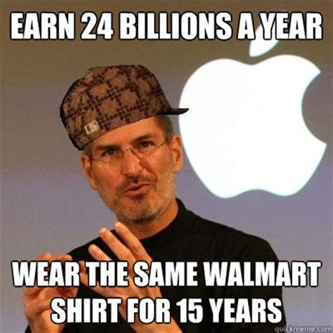 Same Shirt Meme - earn 24 billions a year wear the same walmart shirt for 15