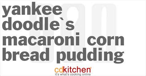 yankee doodle macaroni club yankee doodle s macaroni corn bread pudding recipe