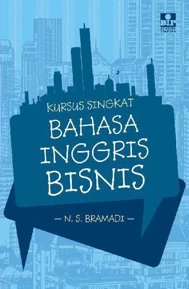 Kursus Singkat Bahasa Inggris Bisnis By Ns Bramadi jual buku kursus singkat bahasa inggris bisnis oleh n s bramadi scoop indonesia