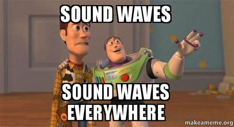 Meme Sound - sound waves sound waves everywhere buzz and woody toy
