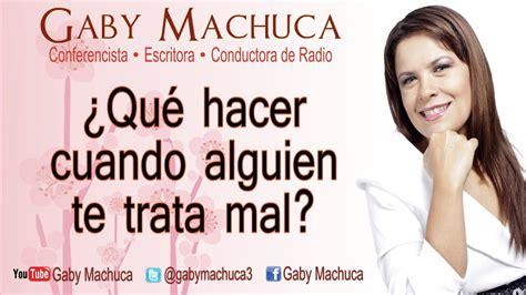 Q Hacer Cuando Cytotec No Funciona 191 Qu 233 Hacer Cuando Alguien Te Trata Mal Con Gaby Machuca