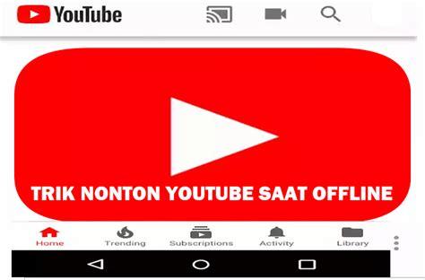 tutorial youtube offline tutorial cara menyimpan video youtube untuk dilihat