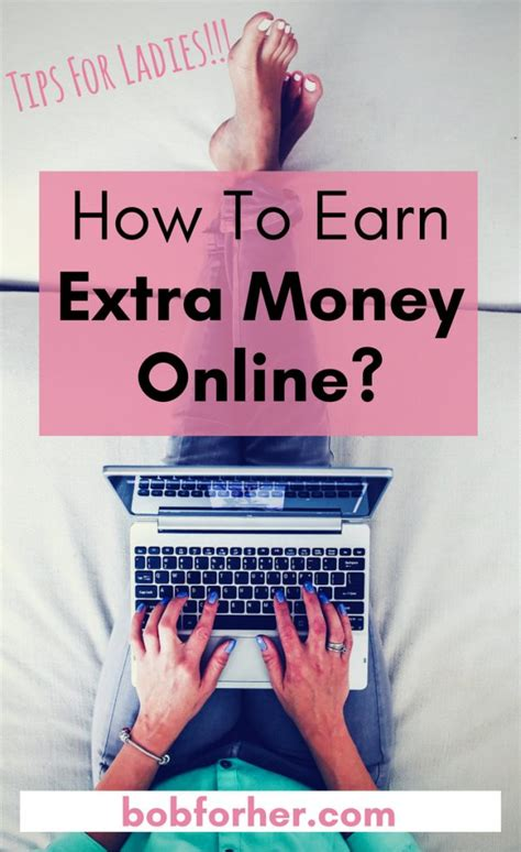 How To Make A Little Extra Money Online - how to earn extra money online tips for ladies bob for her