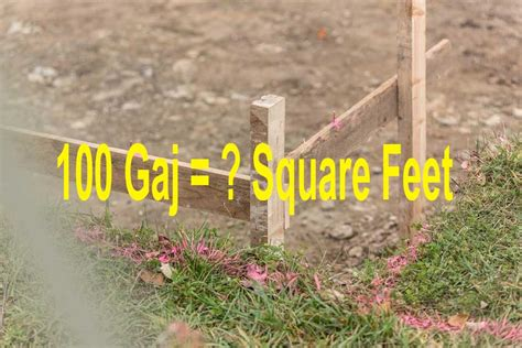 1 gaj in sq feet convert 100 gaj in square feet at a glance land measurement
