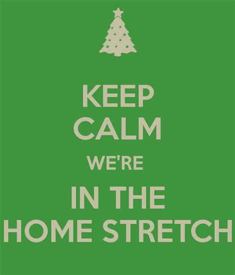 keep calm we re in the home stretch poster