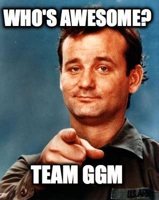 awesome memes whos awesome meme meme maker whos awesome team ggm3