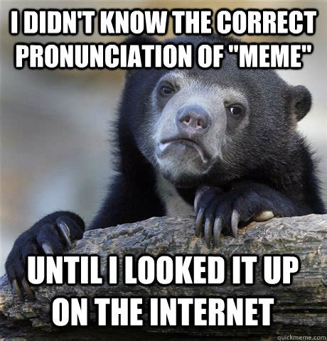 Correct Pronunciation Of Meme - confession bear memes quickmeme