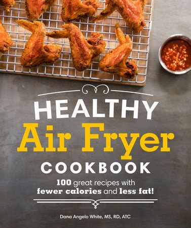 air fryer cookbook 500 easy recipes for healthy free living books white angelo ms rd atc penguin random house