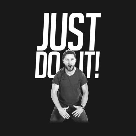 Just Do It just do it humor t shirt teepublic