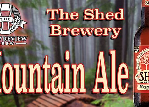 the shed mountain ale review the brew review crew