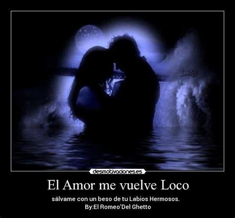 me vuelves loco spanish el amor me vuelve loco desmotivaciones