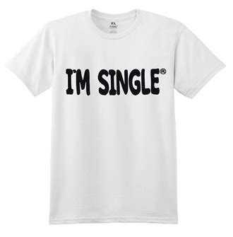 i m single 174 and i am single 174 tshirts from 11 99 with free