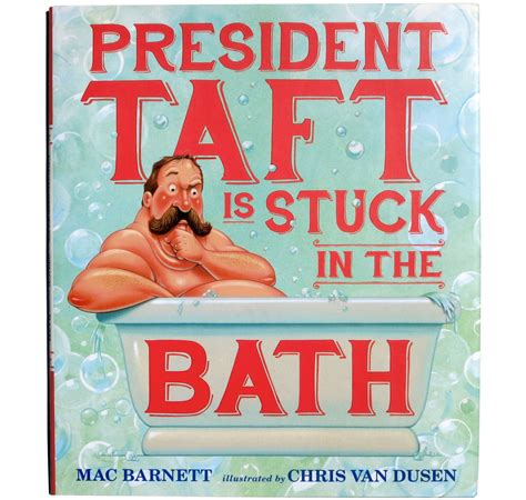 president that got stuck in bathtub president taft is stuck in the bath mac barnett