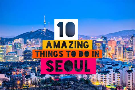 the top 10 things to do in seoul tripadvisor seoul 10 amazing things to do in seoul south korea lifestyle
