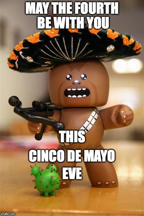 May The Fourth Be With You Meme - image tagged in chewbacca cinco de mayo may the 4th star