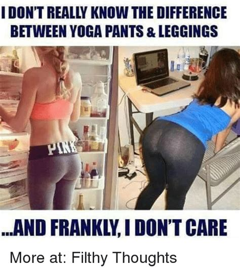 Leggings Are Not Pants Meme - i dont really know the difference between yoga pants